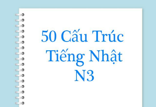 50 cấu trúc ngữ pháp tiếng Nhật N3 được sử dụng phổ biến nhất