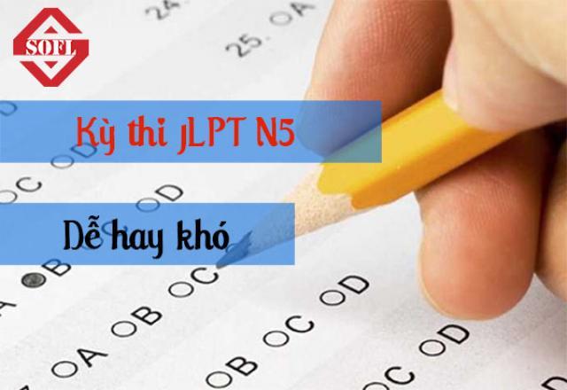 Kỳ thi JLPT N5 có khó như thiên hạ đồn không?