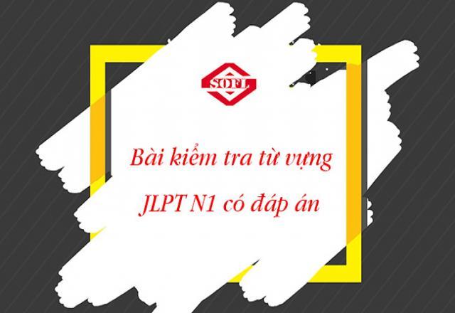 Ôn luyện tiếng Nhật với 10 bài kiểm tra từ vựng JLPT N1 có đáp án